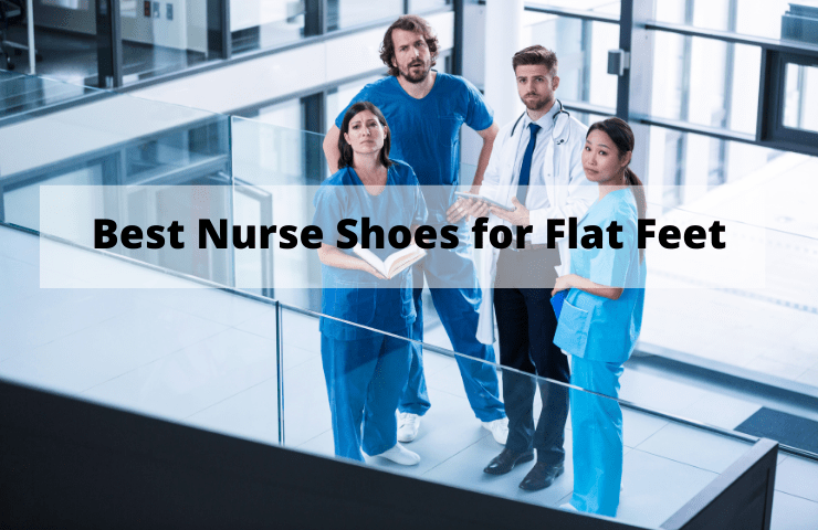 12 Best Nurse Shoes for Flat Feet in 2021 [Reviews and Buyer's Guide]