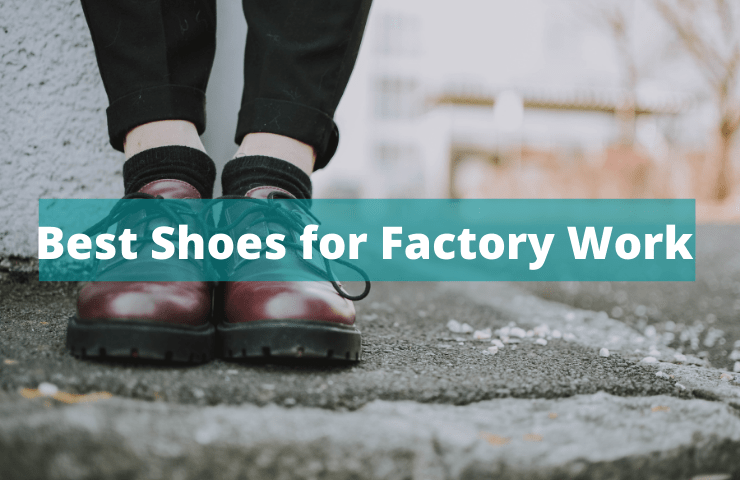Best Shoes for Factory Work in 2021- Keep Construction Workers Safe