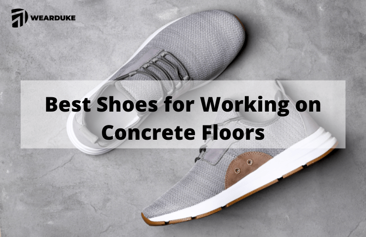Best Shoes for Working and Walking on Concrete Floors