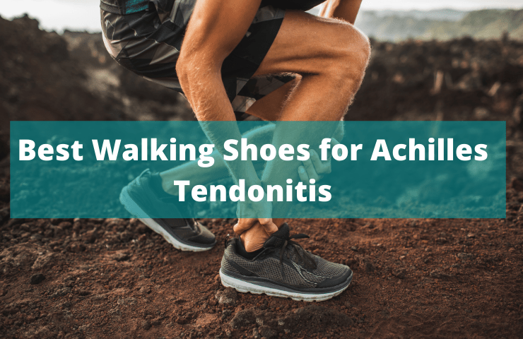 13 Best Walking Shoes for Achilles Tendonitis in 2021- Top Footwear to Relieve Pain for Men and Women