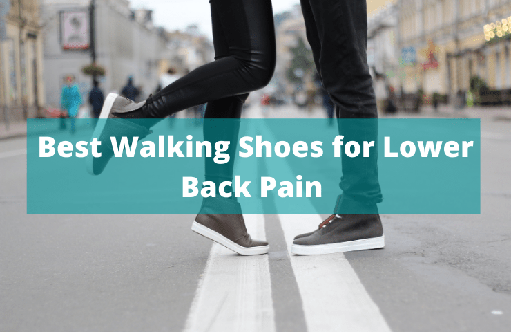12 Best Walking Shoes for Lower Back Pain in 2021- Expert Advice for Hip Problem