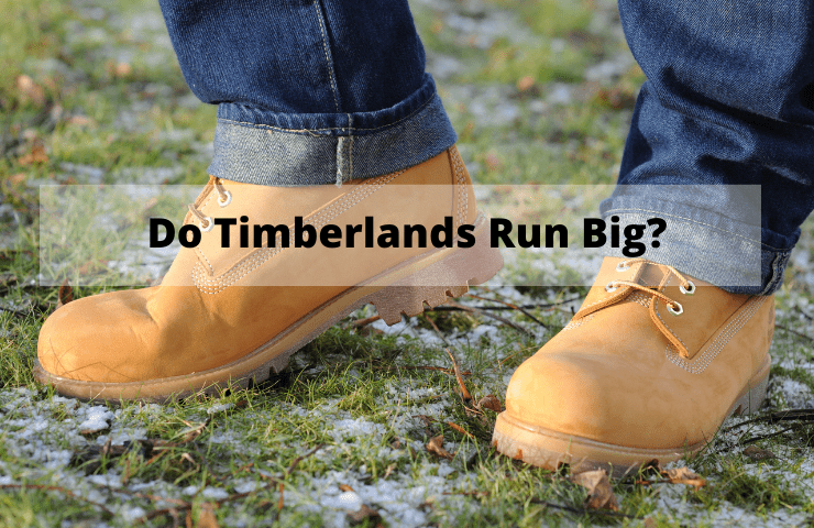 Do Timberlands Run Big, Small, or Fit to Size?