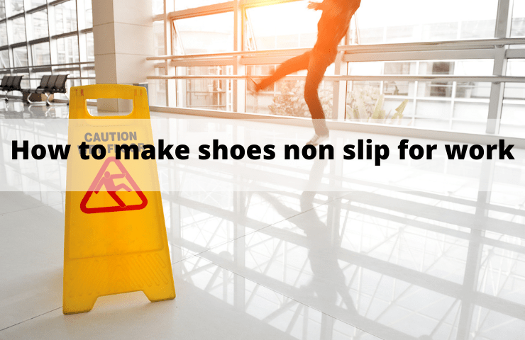 How to Make Shoes Non Slip for Work –  9 Outstanding Tips to Add Grip to Soles