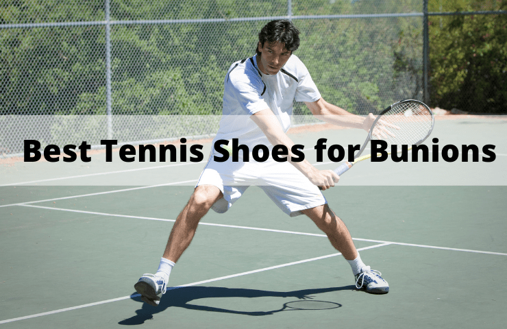 Best Tennis Shoes for Bunions in 2021 – 7 Top Sneakers