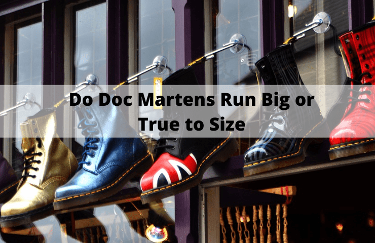 Do Doc Martens Run Big, Small or True to Size? – [How do They Fit]