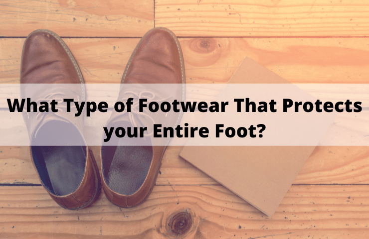 What Type of Footwear that Protects your Entire Foot from Falling Objects, Chemicals and Provides Extra Traction on Slippery Floors?