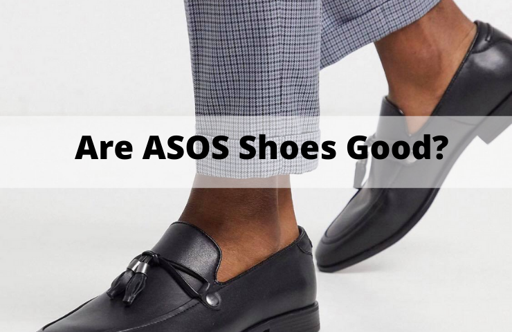 Are ASOS Shoes Good Quality? (Make the Right Decision)