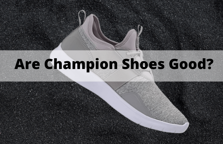 Are Champion Shoes Good? [Everything You Need to Know]