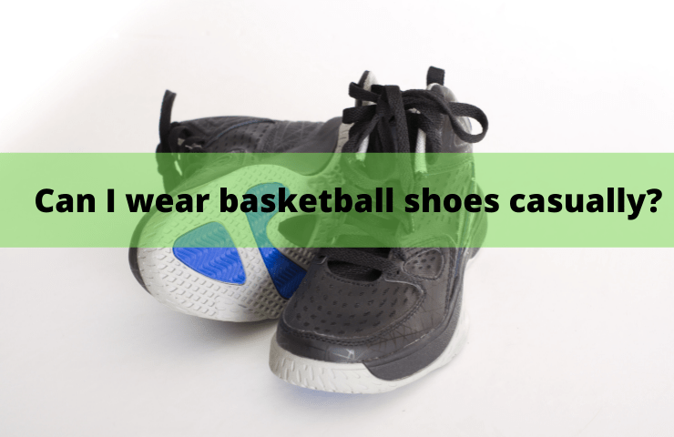 Can I Wear Basketball Shoes Casually for Walking?
