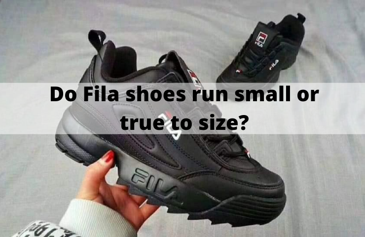 Do Fila Shoes Run Small or True to Size? (Get the Right Fit)