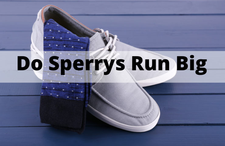 Do Sperrys Run Big, Small or True to Size? [How Do They Fit]