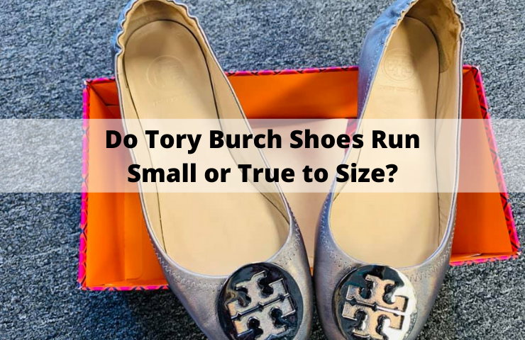 Do Tory Burch Shoes Run Small or True to Size? [Get the Right Size]