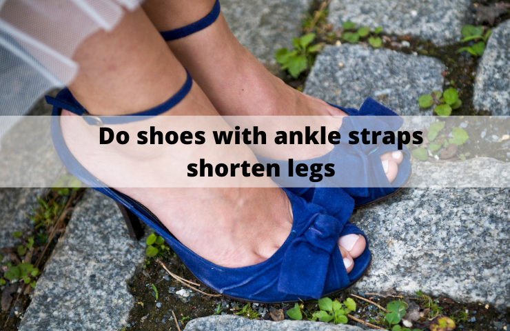 Do Shoes With Ankle Straps Shorten Legs?