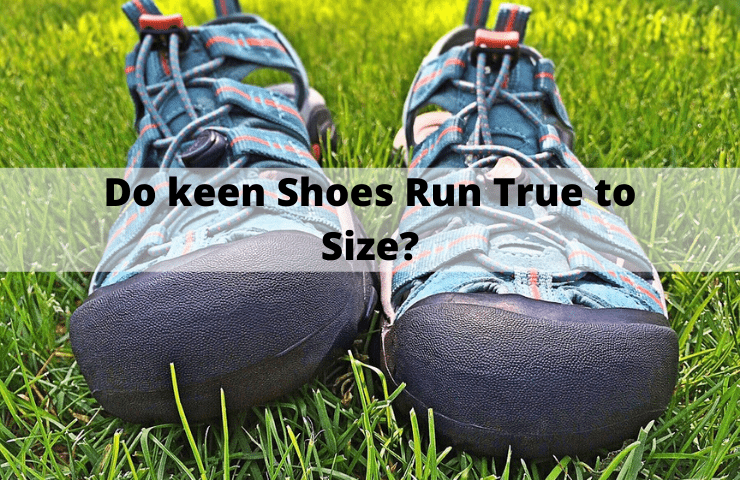 Do Keen Shoes Run True to Size? [Get the Right Fit]
