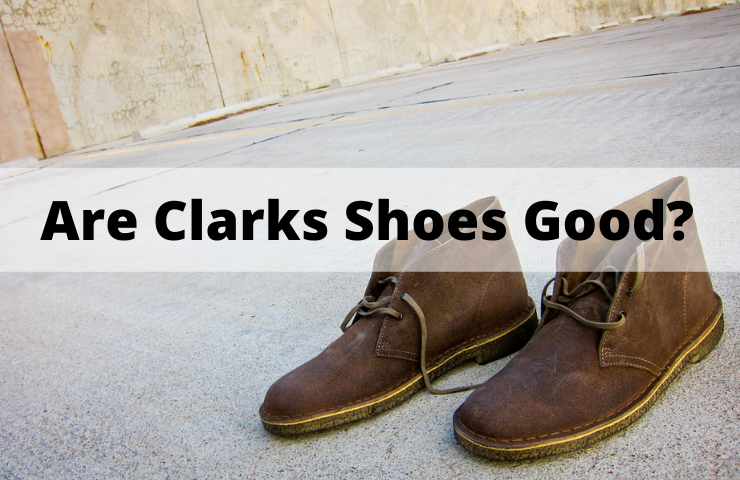 Are Clarks Shoes Good