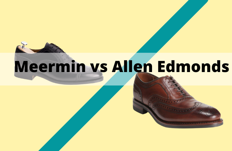 Meermin vs Allen Edmonds Shoes (What's the Difference?)