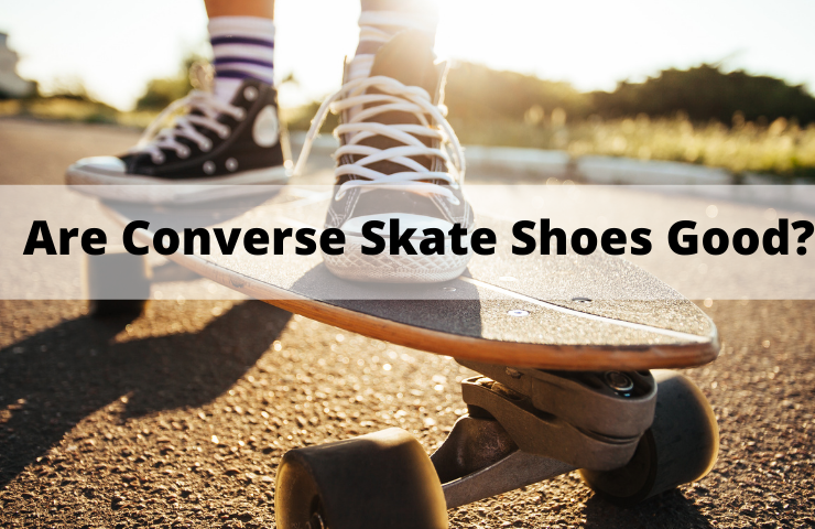 Are Converse Skate Shoes Good? (It Depends!)
