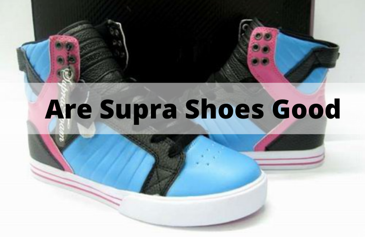 Are Supra Shoes Good? (Read This Before Buying Them)
