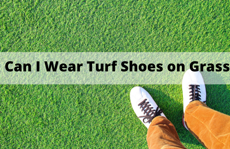 Can I Wear Turf Shoes On Grass? (Yes, But…….)