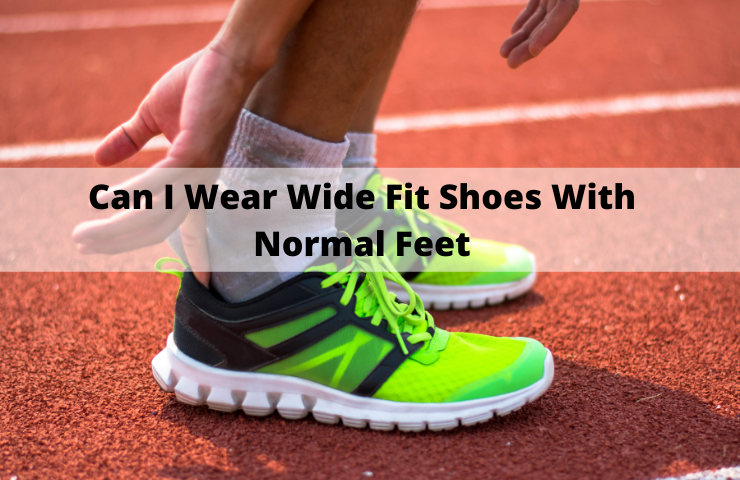 Can I Wear Wide Fit Shoes With Normal Feet? (Will They Hurt)