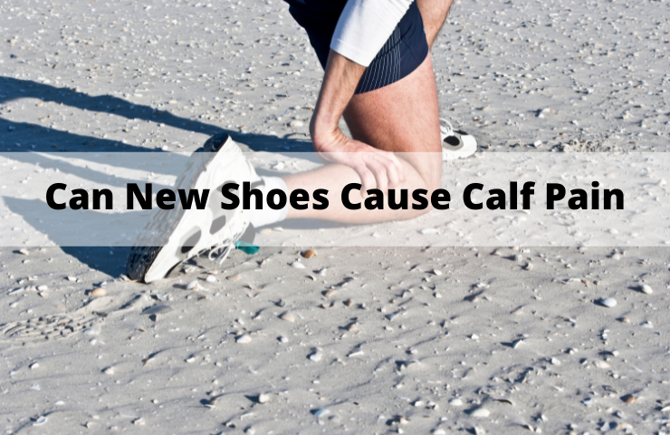 Can New Shoes Cause Calf Pain? (The Risks!)