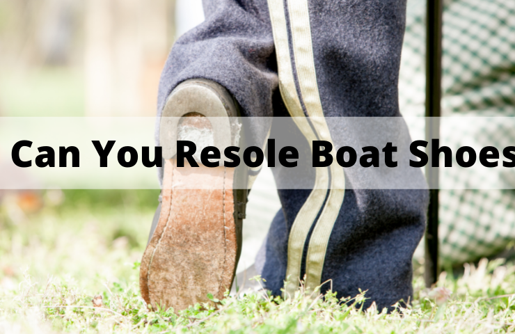 Can You Resole Boat Shoes?