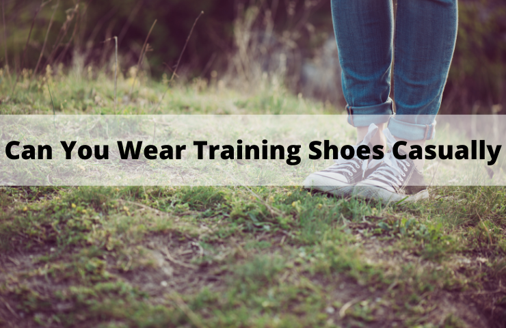 Can You Wear Training Shoes Casually? (Do They Match your Style and Outfit)