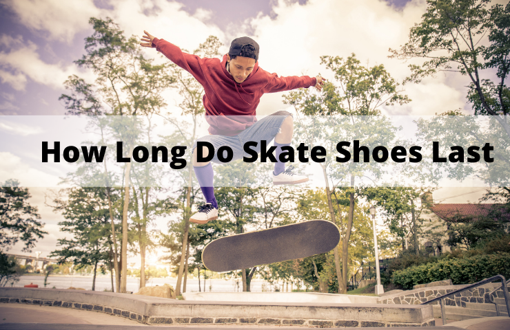 How Long Do Skate Shoes Last? (Amazing Tips to Improve their Durability)