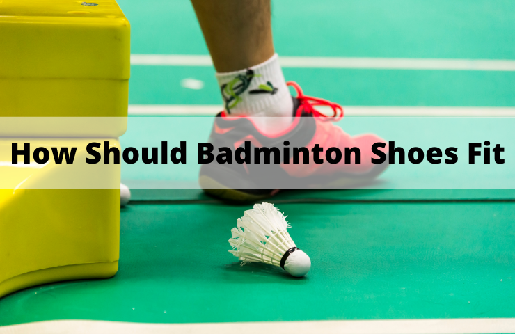 How Should Badminton Shoes Fit? (Tight or Loose?)