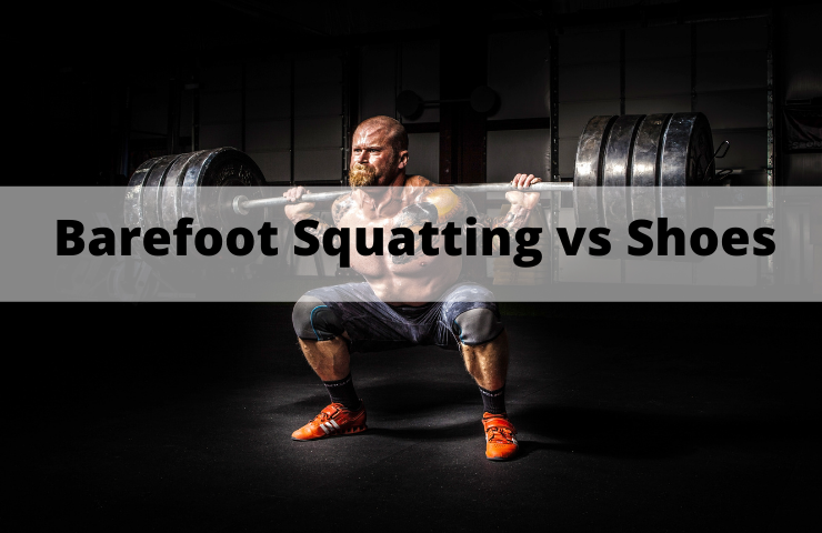 Squatting Barefoot vs Shoes: Which One is Recommended?