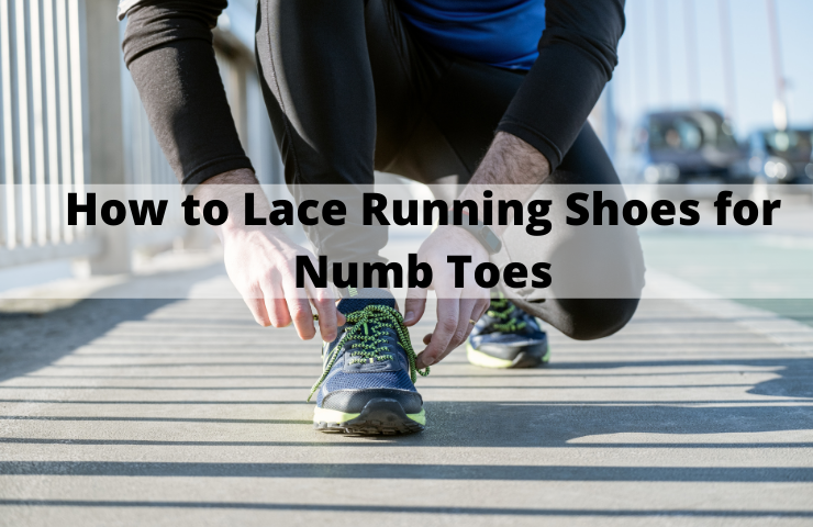 How to Lace Running Shoes for Numb Toes? (5 Amazing Lacing Techniques)
