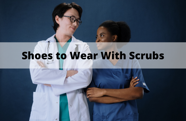 6 Shoes to Wear With Scrubs in October 2021 (With Great Comfort and Style)