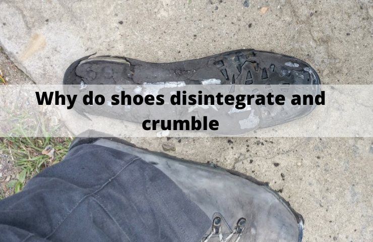 Why Do Shoes Disintegrate and Crumble?